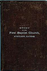 This history of the First Baptist Church, Atchison, Kansas will appeal to anyone with an interest in Atchison, KS, an interest in the Baptist Church in the United States.  It will also appeal to those that are living or have lived in Atchison, KS.  This b