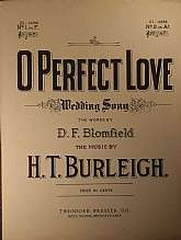 "This vintage sheet music, ""O Perfect Love"" is one of those quintessential wedding songs.  This music will be prized by anyone that plays music at weddings.  The lyrics were written by D. F. Blomfield, and the music by H. T. Burleigh.This sheet"