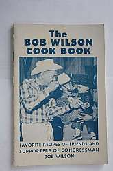 "Wow!  A combined cookbook and ""Who's Who"" of San Diego politics, and politics in general from the late 1950s.  Bob Wilson was a Congressman (R) from San Diego for fourteen terms, and was pretty much revered here (I've been a long-time resident o"