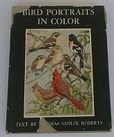 Bird Portraits In Color Text By Thomas S. Roberts, M.D. 1960The University of Minnesota Press, Minneapolis, Minnesota, 1934. Pictorial Hardboard. Condition: Very Good. 1960 Reissue of 1934 publication. All text and illustrations clean and tight with a ve
