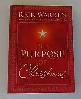 The Purpose Of Christmas By Rick Warren. 2008, Dust cover very good, binding tight, Would make a nice gift.
