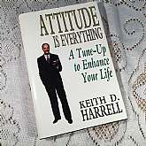 Attitude Is Everything: A Tune-Up to Enhance Your LifeKeith D. Harrell, Published by Kendall Hunt Publishing Co. First Edition, signed and inscribed to former owner.Condition; Very good, dust jacket; very good.